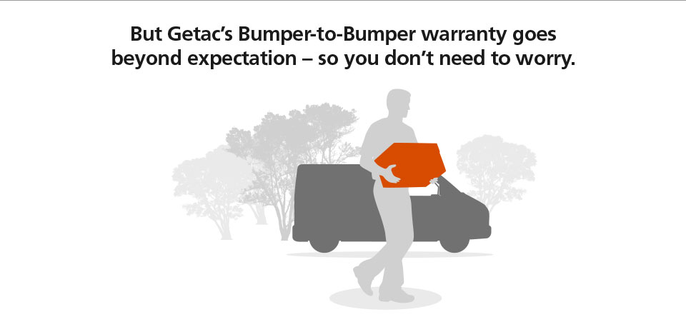 But Getac's Bumper-to-Bumper warranty goes beyond expectation – so you don't need to worry.